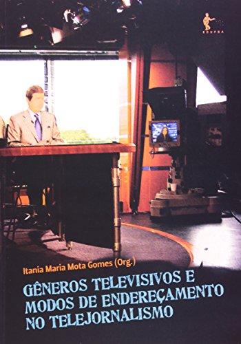 Gêneros Televisivos E Modos De Endereçamento No Telejornalismo, livro de Itania Maria Mota Gomes
