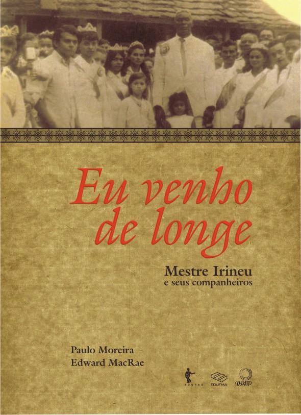 Eu venho de longe: Mestre Irineu e seus companheiros, livro de Paulo Moreira, Edward MacRae
