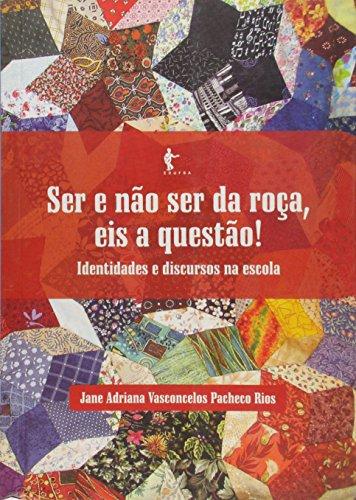 Ser e não Ser da Roça, Eis a Questão! Identidades e Discursos na Escola, livro de Jane Adriana Vasconcelos Pacheco Rios