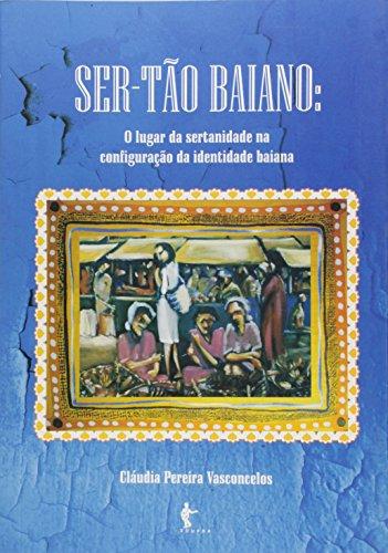 Ser-Tao Baiano - O Lugar Da Sertanidade Na Configuracao Da Identidade, livro de Claudia Pereira Vasconcelos