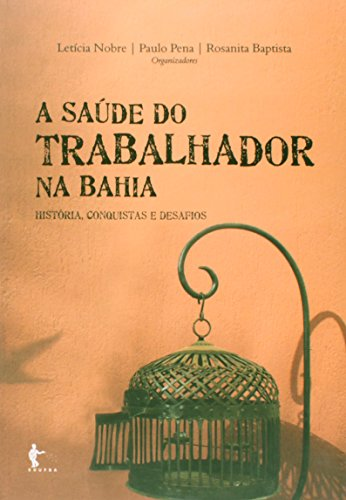 Saude Do Trabalhador Na Bahia, A - Historia, Conquistas E Desafios, livro de Leticia;Pena, Paulo;Baptista, Rosanita Nobre