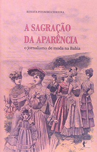 A Sagração Da Aparência. O Jornalismo De Moda Na Bahia, livro de Renata Pitombo Cidreira
