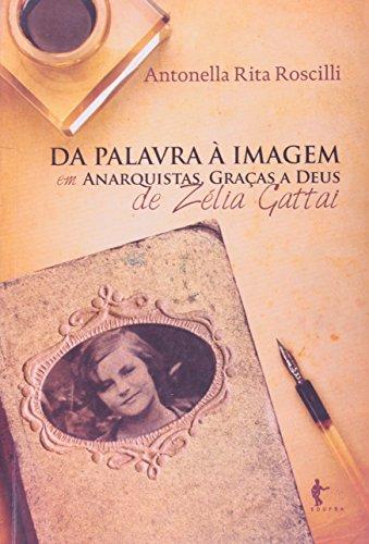Da Palavra A Imagem Em Anarquistas, Graças A Deus De Zelia Gattai, livro de Antonella Rita Roscilli