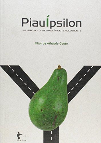 Piauípsilon. Um Projeto Geopolítico Excludente, livro de Vitor de Athayde Couto