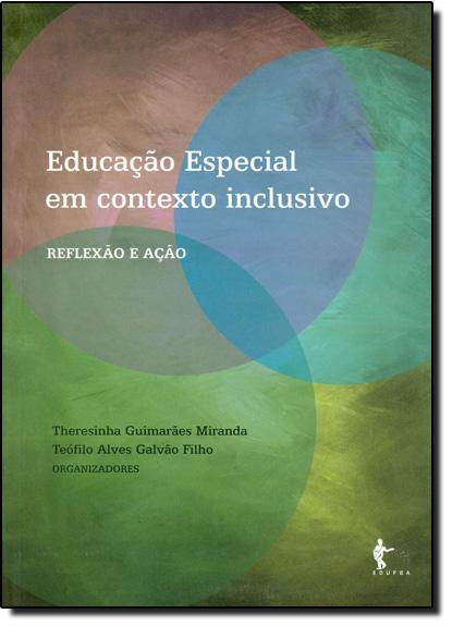 Educação especial em contexto inclusivo. Reflexão e ação, livro de Theresinha Guimarães Miranda, Teófilo Alves Galvão FIlho (Orgs.)