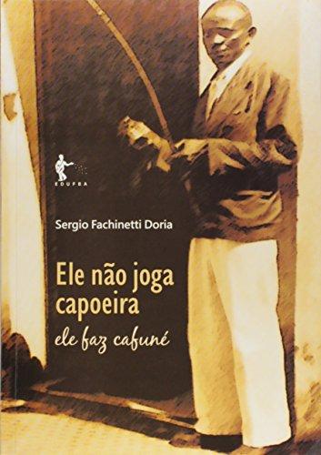 Ele Nao Joga Capoeira - Ele Faz Cafune, livro de Sergio Fachinetti Doria
