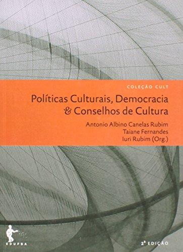 Políticas Culturais, Democracia e Conselhos de Cultura - Volume 8. Coleção Cult, livro de Antônio Albino Canelas Rubim