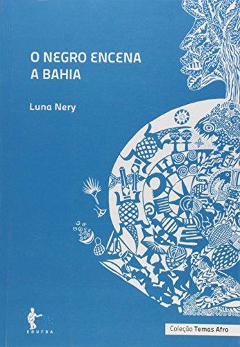 Negro Encena A Bahia, O, livro de Luna Nery