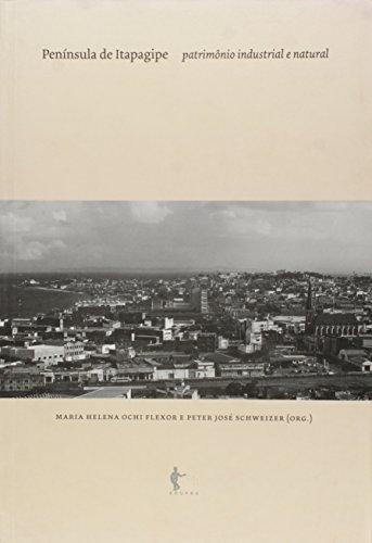 Península de Itapagipe. Patrimonio Industrial e Natural, livro de Maria Helena Ochi Flexor, Peter José Schweizer