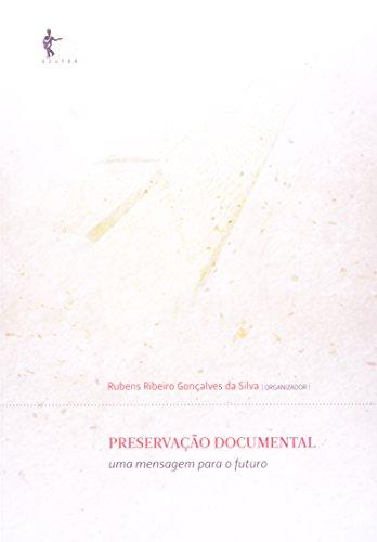 Preservação Documental. Uma Mensagem Para O Futuro, livro de Rubens Ribeiro Goncalves