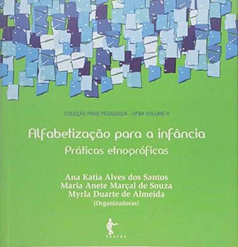 Alfabetização Para a Infância. Práticas Etnográficas - Volume 2, livro de Ana Katia Alves Dos Santos, Maria Anete Marçal de Souza, Myrla Duarte de Almeida