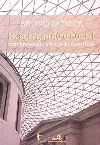 Reagregando o social: uma introdução à teoria do Ator-Rede, livro de Bruno Latour