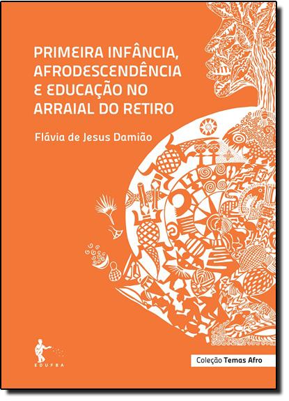 Primeira Infância, Afrodescendência e Educação no Arraial do Retiro - Coleção Temas Afro, livro de Flávia de Jesus Damião