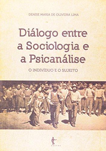 Diálogo Entre A Sociologia E A Psicanálise. O Indivíduo E O Sujeito, livro de Denise Maria de Oliveira Lima