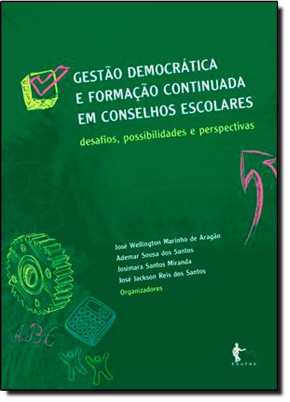 Gestão Democrática e Formação Continuada em Conselhos Escolhares, livro de Jose Jackson Reis dos Santos
