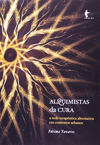 Alquimistas Da Cura - A Rede Terapeutica Alternativa Em Contextos Urba, livro de Fatima Tavares
