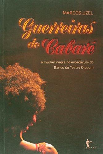 Guerreiras Do Cabare - A Mulher Negra No Espetaculo Do Bando De Teatro, livro de Marcos Uzel