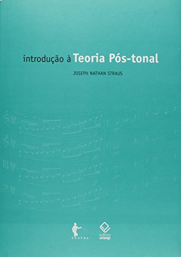 Introducao Ë Teoria Pos-Tonal, livro de Joseph Nathan Straus
