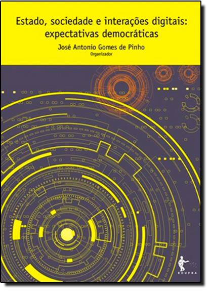 Estado, Sociedade e Interações Digitais: Expectativas Democráticas, livro de João Antonio Gomes de Pinho