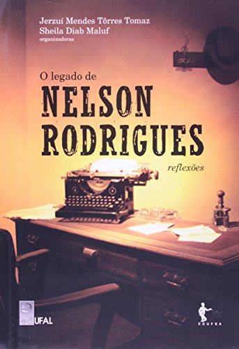 O Legado De Nelson Rodrigues. Reflexões, livro de Jerzuí Mendes Tôrres Tomaz