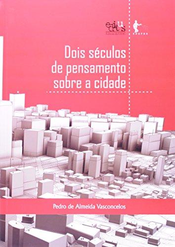 Dois Séculos De Pensamento Sobre A Cidade, livro de Pedro de Almeida Vasconcelos