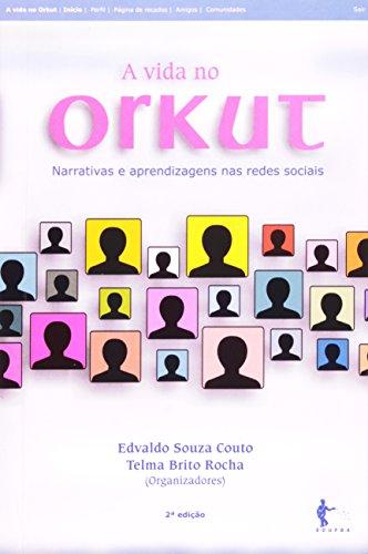 A Vida no Orkut. Narrativas e Aprendizagens nas Redes Sociais, livro de Edvaldo Souza Couto