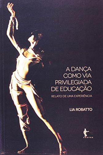 A Dança Como Via Privilegiada Da Educação. Relato De Uma Experiência, livro de Lia Robatto