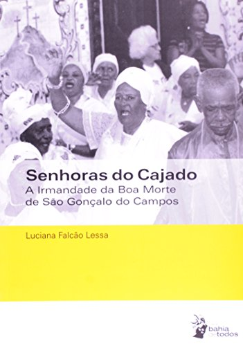 Senhoras Do Cajado. A Irmandade Da Boa Morte De São Gonçalo Dos Campos, livro de Luciana Falcão Lessa
