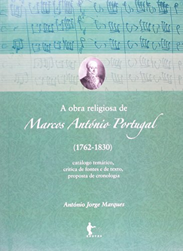 A Obra Religiosa De Marcos Antônio Portugal. 1762-1830, livro de Antonio Jorge Marques