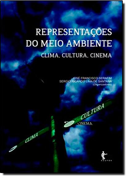 Representações do Meio Ambiente: Clima, Cultura, Cinema, livro de José Francisco Serafim