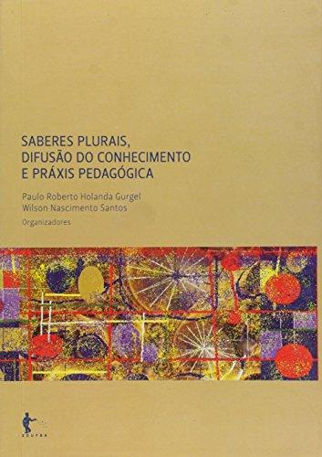 Saberes Plurais  Difusao Do Conhecimento E Praxis, livro de Paulo Roberto Holanda;Santos, Wilson Nascimento Gurgel