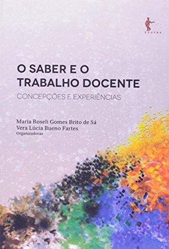 O Saber E O Trabalho Docente. Concepções E Experiências, livro de Vera Lúcia Bueno Fartes, Maria Roseli Gomes Brito de Sá
