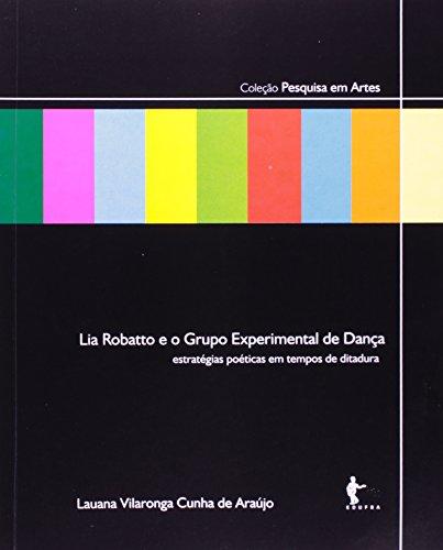Lia Robatto Experimental De Dança. Estratégicas Poeticas Em Tempos De Ditadura, livro de Lauana Vilaronga Cunha de Araújo