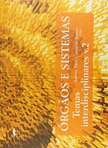 Orgaos E Sistemas - V. 02 - Temas Interdisciplinares, livro de Roberto Paulo Correia De Araujo