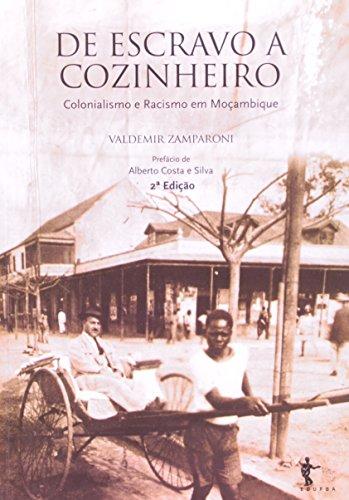 De Escravo A Cozinheiro. Colonialismo E Racismo Em Mocambique, livro de Zamparoni