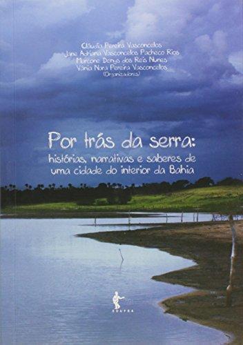 Por Trás Da Serra. Histórias Narrativas E Saberes De Uma Cidade Do Interior Da Bahia, livro de Cláudia Pereira Vasconcelos