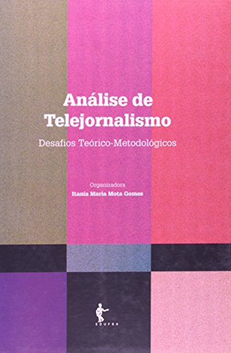 Análise De Telejornalismo. Desafios Teóricos-Metodológicos, livro de Itania Maria Mota Gomes