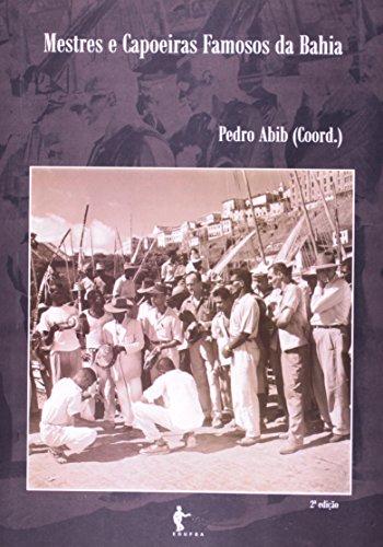 Mestres E Capoeiras Famosos Da Bahia, livro de Pedro Abib
