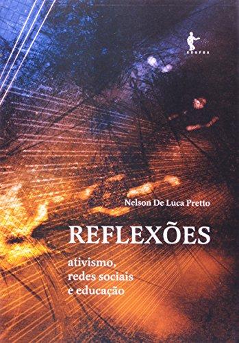 Reflexões. Ativismo, Redes Sociais E Educação, livro de Nelson de Luca Pretto