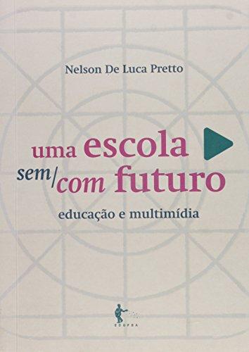 Escola Sem Com Futuro, Uma: Educacao E Multimidia, livro de Nelson De Luca Pretto