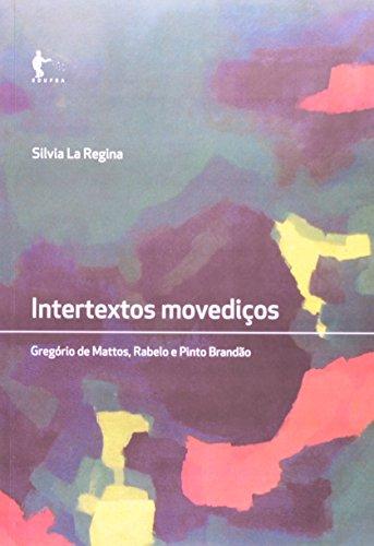 Intertextos Movediços. Gregório De Matos, Rabelo E Pinto Brandão, livro de Silvia La Regina