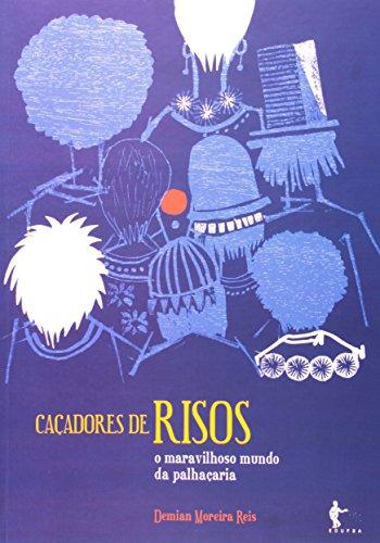 Caçadores De Risos. O Maravilhoso Mundo Da Palhaçaria, livro de Demian Reis