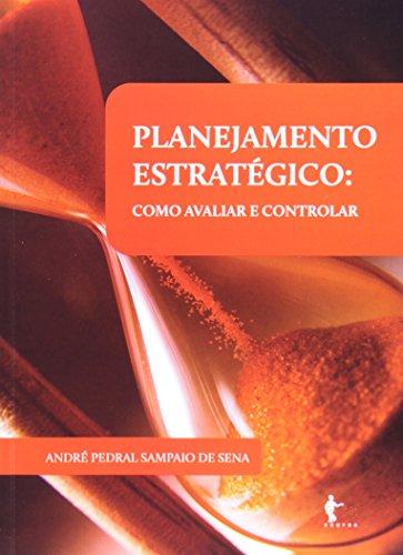 Planejamento Estratégico. Como Avaliar E Controlar, livro de Andre Pedral Sampaio de Sena