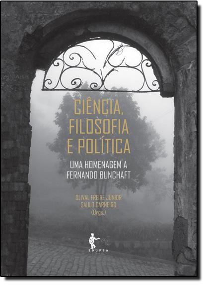 Ciência, Filosofia e Politica: Uma Homenagem a Fernando Bunchaft, livro de Olival Freire Júnior