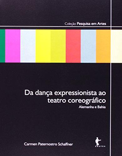 Da Dança Expressionista Ao Teatro Coreográfico. Alemanha E Bahia, livro de Carmen Paternostro Shaffner