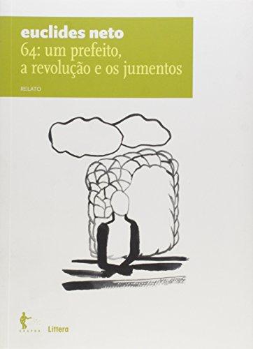 64. Um Prefeito, a Revolução e os Jumentos. Relato - Volume 7. Coleção Euclides Neto, livro de Euclides Neto