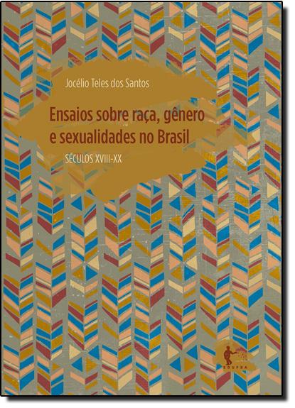 Ensaios Sobre Raça, Gênero e Sexualidade no Brasil - Séculos X V I I I e X X, livro de Varios Autores