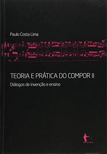 Teoria e Prática do Compor. Diálogos de Invenção e Ensino - Volume 2, livro de Paulo Costa Lima