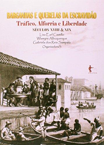Barganhas e Querelas da Escravidão. Tráfico, Alforria e Liberdade. Séculos XVIII e XIX, livro de Lisa Earl Castillo