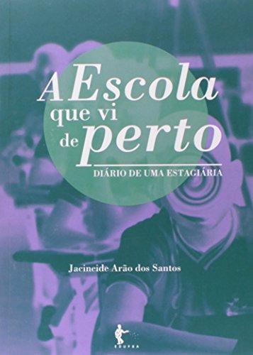 A Escola Que Vi De Perto. Diário De Uma Estagiária, livro de Jacineide Arão dos Santos